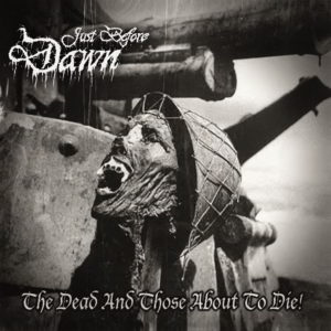 Just Before Dawn (Swe) - The Dead And Those About To Die Cd