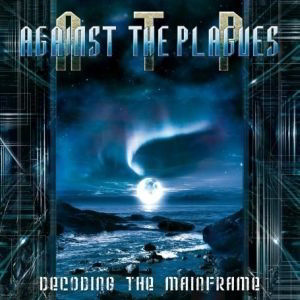 Against The Plagues - Decoding The Mainframe Cd
